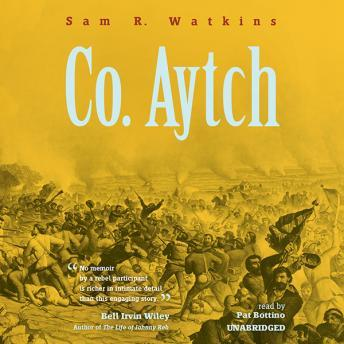 Co. Aytch: The Classic Memoir of the Civil War by a Confederate Soldier, Sam R. Watkins