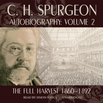 C. H. Spurgeon's Autobiography, Volume II: The Full Harvest, C.H. Spurgeon