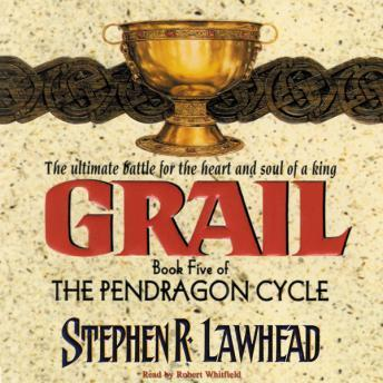 Grail: The Pendragon Cycle, Book 5, Stephen R. Lawhead