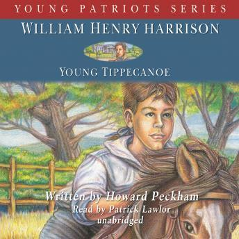 William Henry Harrison: Young Tippecanoe: Young Patriots Series, Howard Peckham