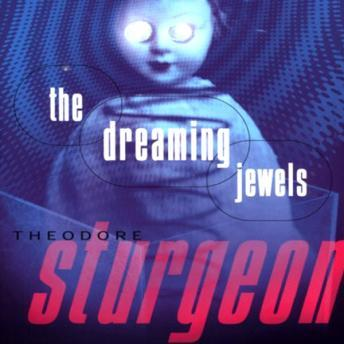 Dreaming Jewels, Theodore Sturgeon
