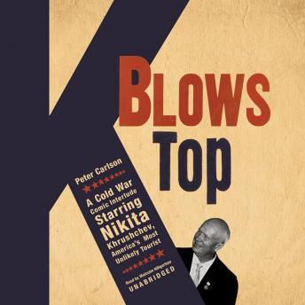 K Blows Top: A Cold War Comic Interlude, Starring Nikita Khrushchev, America's Most Unlikely Tourist, Peter Carlson