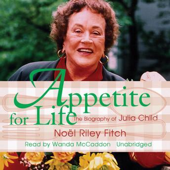 Appetite for Life: The Biography of Julia Child, Noël Riley Fitch