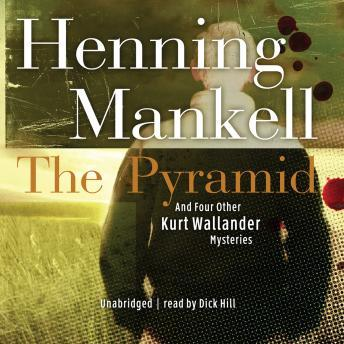 Pyramid: And Four Other Kurt Wallander Mysteries, Henning Mankell