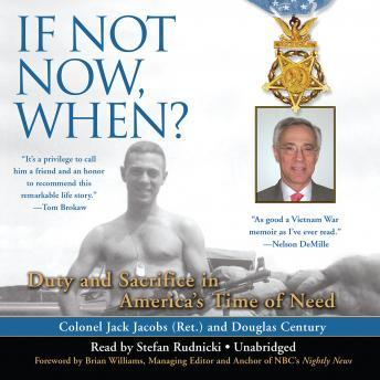 If Not Now, When?: Duty and Sacrifice in America's Time of Need, Colonel Jack Jacobs, Douglas Century