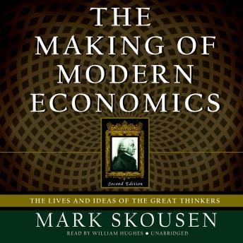 The Making of Modern Economics: The Lives and Ideas of the Great Thinkers; Second Edition