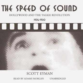 Speed of Sound: Hollywood and the Talkie Revolution, 1926–1930, Scott Eyman