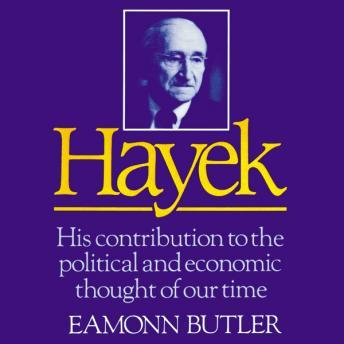 Hayek: His Contribution to the Political and Economic Thought of Our Time, Eamonn Butler