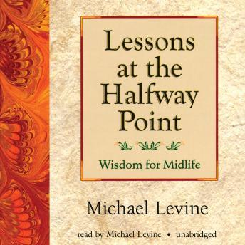 Lessons at the Halfway Point: Wisdom for Midlife, Michael Levine