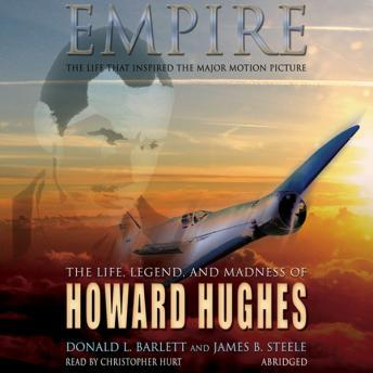 Empire: The Life, Legend, and Madness of Howard Hughes, James B. Steele, Donald L. Barlett