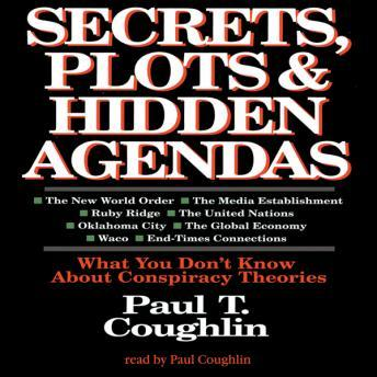 Secrets, Plots, and Hidden Agendas: What You Don't Know about Conspiracy Theories, Paul T. Coughlin