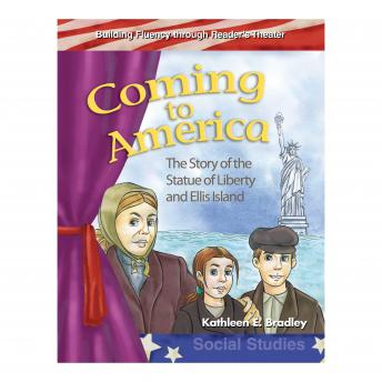 Coming to America: The Story of the Statue of Liberty and Ellis Island, Kathleen E. Bradley
