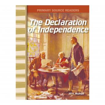 Declaration of Independence: Primary Source Readers, Jill K. Mulhall