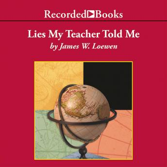 Download Lies My Teacher Told Me: Everything Your American History Textbook Got Wrong by Dr. James Loewen