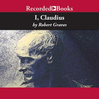 I, Claudius: From the Autobiography of Tiberius Claudius Born 10 B.C. Murdered and Deified A.D. 54