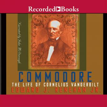 Commodore: The Life of Cornelius Vanderbilt