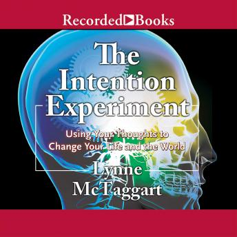 Intention Experiment: Using Your Thoughts to Change Your Life and the World details
