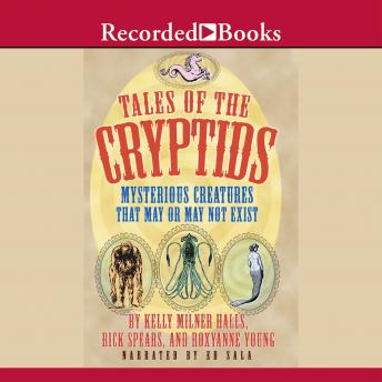 Tales of the Cryptids: Mysterious Creatures That May or May Not Exist, Rozyanne Young, Rick Spears, Kelly Milner Halls