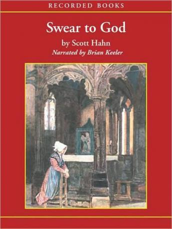 Swear To God: The Promise and Power of the Sacraments, Scott Hahn