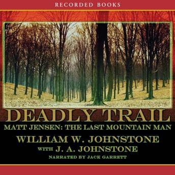 Matt Jensen, The Last Mountain Man: Deadly Trail, J.A. Johnstone, William W. Johnstone