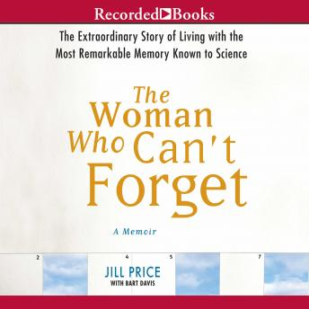 Download Woman Who Can't Forget: The Extraordinary Story of Living with the Most Remarkable Memory Known To Science by Jill Price