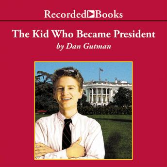 Kid Who Became President: Sequel to The Kid Who Ran for President, Dan Gutman