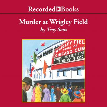 Murder at Wrigley Field: A Mickey Rawlings Baseball Mystery, Troy Soos