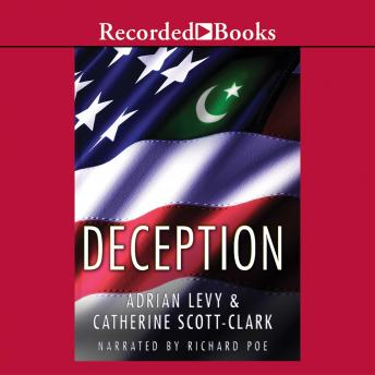 Deception: Pakistan, the United States, and the Secret Trade in Nuclear Weapons, Catherine Scott-Clark, Adrian Levy