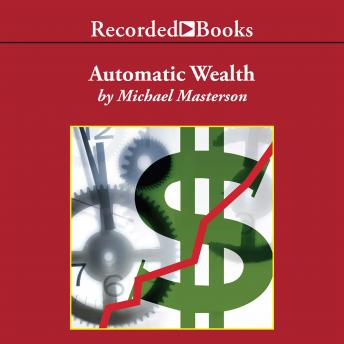 Automatic Wealth: The Six Steps to Financial Independence, Michael Masterson
