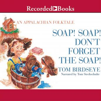 Soap! Soap! Don't Forget the Soap! : An Appalachian Folktale, Tom Birdseye