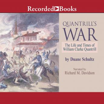 Quantrill's War: The Life and Times of William Clarke Quantrill