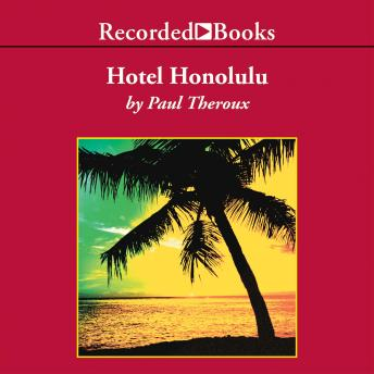 Hotel Honolulu : A Novel, Paul Theroux