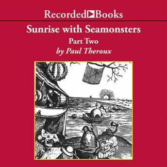 Sunrise with Seamonsters: Part Two, Paul Theroux