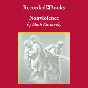 Nonviolence: 25 Lessons from the History of a Dangerous Idea, Mark Kurlansky
