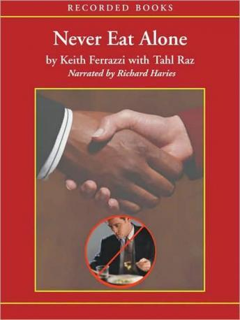 Never Eat Alone: And Other Secrets to Success, One Relationship at a Time, Tahl Raz, Keith Ferrazzi