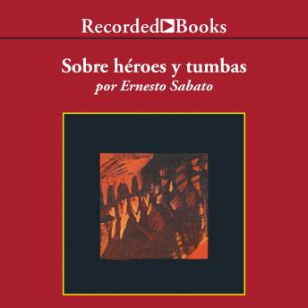 Sobre heroes y tumbas (On Heroes and Tombs), Ernesto Sabato