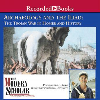 Archaeology and the Iliad: The Trojan War in Homer and History, Professor Eric Cline
