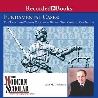 Fundamental Cases: The Twentieth Century Courtroom Battles That Changed Our Nation