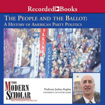 People and the Ballot: A History of American Party Politics, Joshua Kaplan