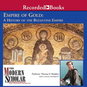 Empire of Gold: A History of the Byzantine Empire