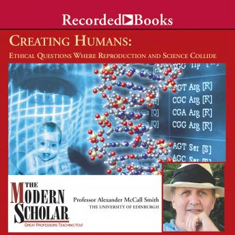 Download Creating Humans: Ethical Questions Where Reproduction and Science Collide by Alexander McCall Smith