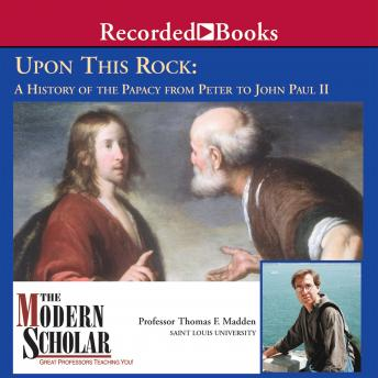Upon This Rock: A History of the Papacy from Peter to John Paul II