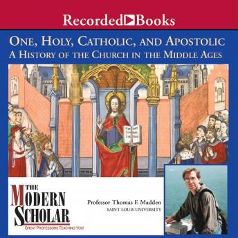 One, Holy, Catholic, and Apostolic: A History of the Church in the Middle Ages