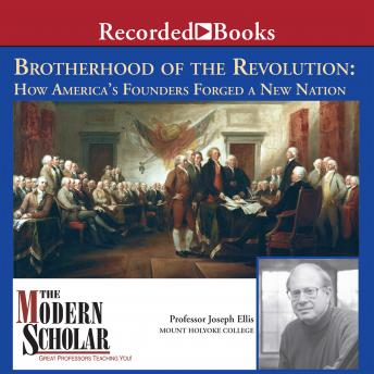 Brotherhood of the Revolution: How America's Founders Forged a New Nation