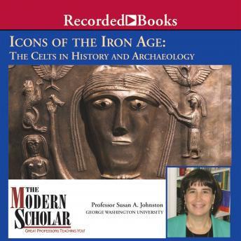Icons of the Iron Age:  The Celts in History and Archaeology