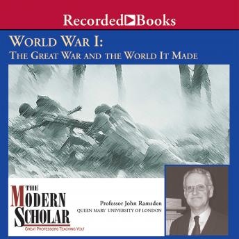 World War I: The Great War and the World It Made, Professor John Ramsden