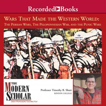 Download Wars That Made the Western World: The Persian Wars, the Peloponnesian War, and the Punic Wars by Professor Timothy B. Shutt