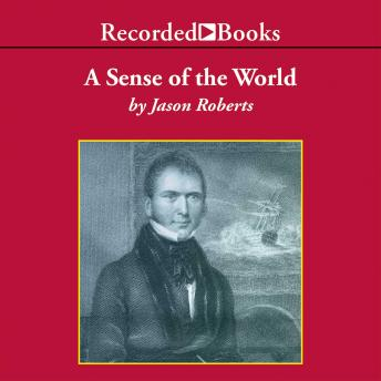 Sense of the World: How a Blind Man Became History's Greatest Traveler, Jason Roberts
