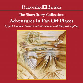 The  Short Story Collection: Adventures in Far-Off Places