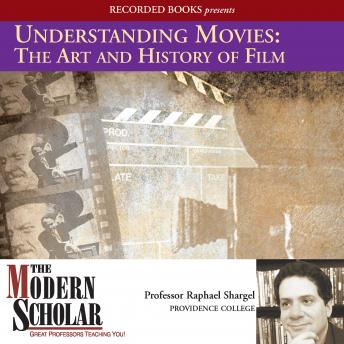 Understanding Movies: The Art and History of Films: Film History and Technique, Raphael Shargel